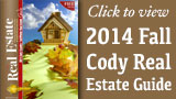 Click here to view the 2014 Fall/Winter Cody Real Estate Guide